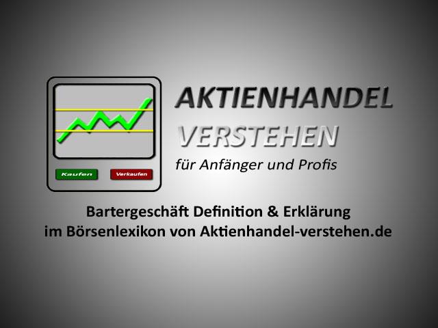 Bartergeschäft Definition & Erklärung | Börsenlexikon